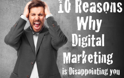 top 10 reasons why digital marketing is disappointing you