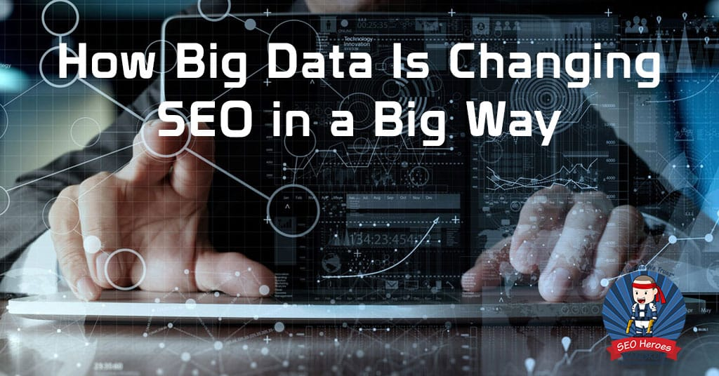 How Big Data Is Changing SEO in a Big Way