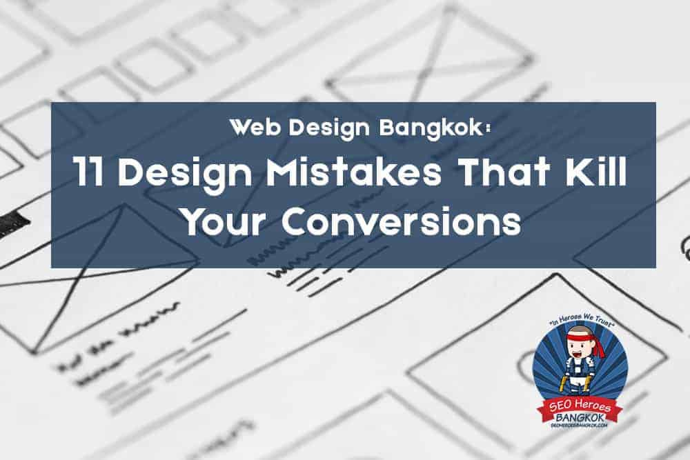 Web Design Bangkok: 11 Design Mistakes That Kill Your Conversions